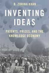 Inventing Ideas: Patents, Prizes, and the Knowledge Economy B. Zorina Khan
